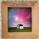 Welcome Change, Goodbye Gravity/The Morning Of