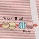 Dialog/Paper Rival