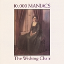 The Wishing Chair/10,000 Maniacs