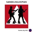 Komma dig nära/Sandelin & Ekman