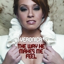 The Way He Makes Me Feel/Veronica
