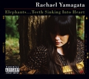 Elephants...Teeth Sinking Into Heart (Int'nl Japan)/RACHAEL YAMAGATA