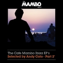 The Cafe Mambo Ibiza EPs selected by Andy Cato Part 2/The Cafe Mambo Ibiza EPsselected by Andy Cato
