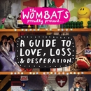Proudly Present....A Guide To Love, Loss & Desperation/The Wombats