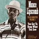 You Got To Reap What You Sow/Mance Lipscomb