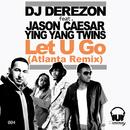 Let U Go [Feat. Jason Caesar & Ying Yang Twins] (Part 2 & Part 3)/DJ Derezon