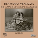 The Complete Discos Ideal Recordings, Vol. 1/Las Hermanas Mendoza