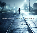 What's It All About/Pat Metheny Group