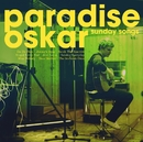 Sunday Songs/Paradise Oskar
