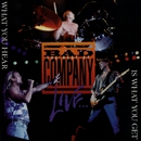 The Best Of Bad Company Live...What You Hear Is What You Get/Bad Company