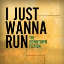 I Just Wanna Run/The Downtown Fiction