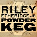 Powder Keg/Riley Etheridge, Jr.