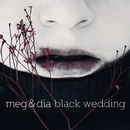 Black Wedding/Meg & Dia