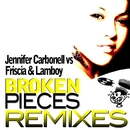 Broken Pieces (Remixes)/Jennifer Carbonell and Friscia & Lamboy