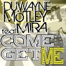 Come Get Me/Duwayne Motley Feat Mira