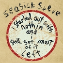 I Started Out With Nothin And I Still Got Most Of It Left/Seasick Steve
