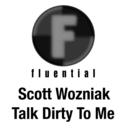 Talk Dirty To Me/Scott Wozniak