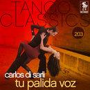 Tango Classics 203: Tu Palida Voz/Carlos di Sarli