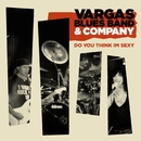 Do you think Im sexy (feat. Javier Vargas, Carmine Appice and Paul Shortino)/Vargas Blues Band