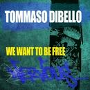 We Want To Be Free/Tommaso Dibello