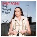 Past Present Future/Baby Anne