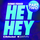 Hey Hey [Part 2]/Dennis Ferrer