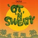 Ot 'N' Sweaty/Cactus