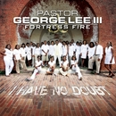 I Have No Doubt/Pastor George Lee III & Fortress Fire