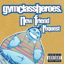 New Friend Request (UK Single)/Gym Class Heroes