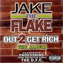 Out 2 Get Rich/Jake the Flake