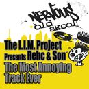 The Most Annoying Track Ever/The L.I.M. Projects presents Rehc & Song