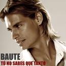 Tu no sabes que tanto/Carlos Baute