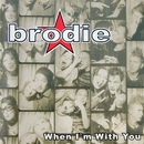 When I'm With You/Brodie