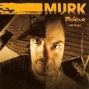Believe Remixes/Murk