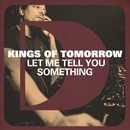 Let Me Tell You Something/Kings Of Tomorrow