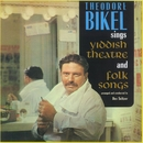 Sings Yiddish Theatre & Folk Songs/Theodore Bikel