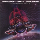 My Radio Sure Sounds Good To Me/Larry Graham & Graham Central Station