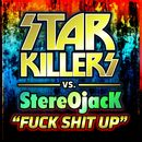 Fuck Shit Up/Starkillers Vs Stereojack