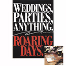 Roaring Days/Weddings Parties Anything