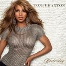Yesterday/Toni Braxton