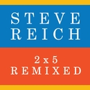 2x5 (Remixed)/Steve Reich