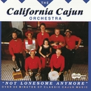 Not Lonesome Anymore/The California Cajun Orchestra