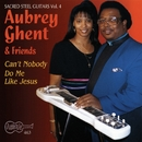 Can't Nobody Do Me Like Jesus/Aubrey Ghent & Friends