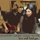 Love Will Find You/Saturday Looks Good To Me