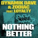 Nothing Better feat. Loyalty/Dynamik Dave & Zodiac