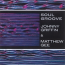 Soul Groove/Johnny Griffin & Matthew Gee