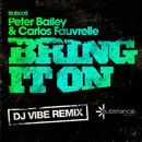 Bring It On (DJ Vibe Remix)/Peter Bailey And Carlos Fauvrelle