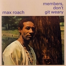 Members Don't Get Weary/Max Roach