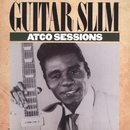 The ATCO Sessions/Guitar Slim