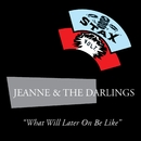 What Will Later On Be Like/Jeanne & The Darlings